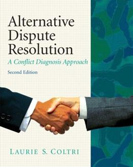 Alternative Dispute Resolution: A Conflict Diagnosis Approach, by Coltri, 2nd Edition 9780135064061