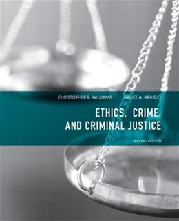Ethics, Crime, and Criminal Justice (2nd Edition) 9780135071540