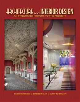 Architecture and Interior Design: An Integrated History to the Present (Fashion Series) 1 9780135093573