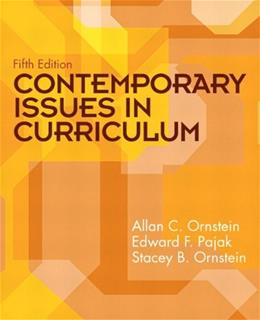 Contemporary Issues in Curriculum, by Ornstein, 5th Edition 9780135094471