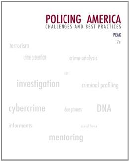Policing America: Challenges and Best Practices, by Peak, 7th Edition 9780135101827