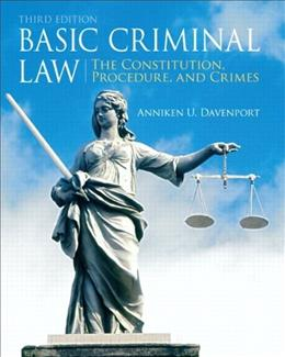 Basic Criminal Law: The Constitution, Procedure, and Crimes, by Davenport, 3rd Edition 9780135109465