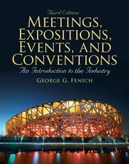 Meetings, Expositions, Events and Conventions: An Introduction to the Industry, by Fenich, 3rd Edition 9780135124581