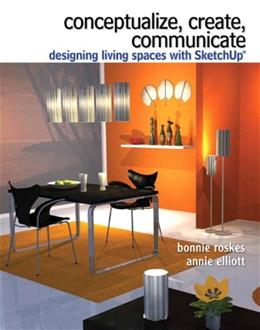 Conceptualize, Create, Communicate: Designing Living Spaces with Google SketchUp, by Roskes 9780135125809