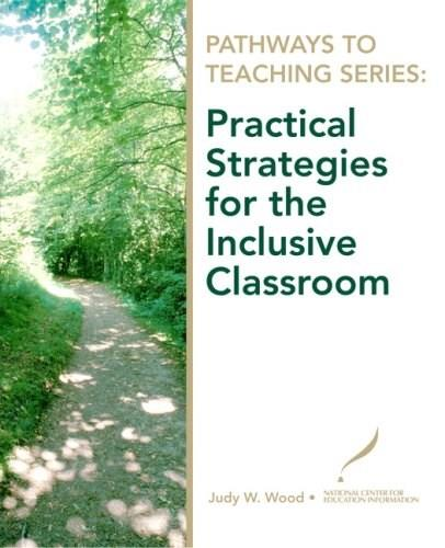 Pathways to Teaching Series: Practical Strategies for the Inclusion Classroom, by Wood 9780135130582