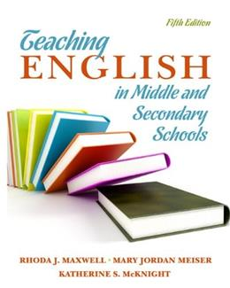 Teaching English in Middle and Secondary Schools, by Maxwell, 5th Edition 9780135135303