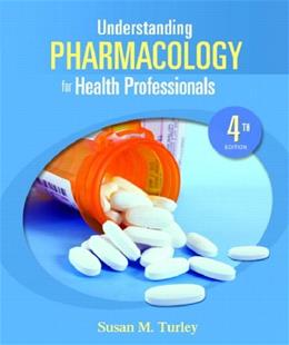 Understanding Pharmacology for Health Professions, by Turley, 4th Edition 4 PKG 9780135145708