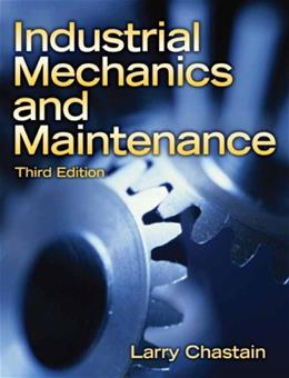 Industrial Mechanics and Maintenance, by Chastain, by Chastain, 3rd Edition 9780135150962