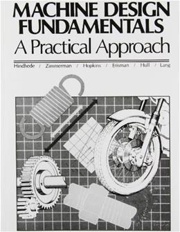 Machine Design Fundamentals: A Practical Approach, by Hindhede 9780135417645