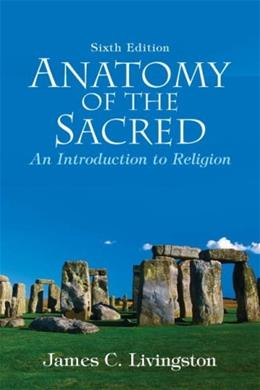 Anatomy of the Sacred: An Introduction to Religion (6th Edition) 9780136003809