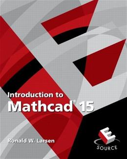 Introduction to Mathcad 15, by Larsen, 3rd Edition 9780136025139