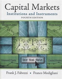 Capital Markets: Institutions and Instruments, by Fabozzi, 4th Edition 9780136026020
