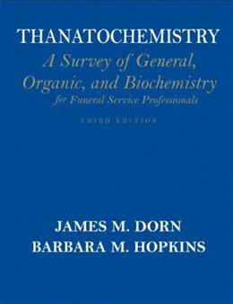 Thanatochemistry: A Survey of General, Organic, and Biochemistry for Full Service Professionals, by Dorn, 3rd Edition 9780136026877