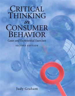 Critical Thinking in Consumer Behavior: Cases and Experiential Exercises, by Graham, 2nd Edition 9780136027164