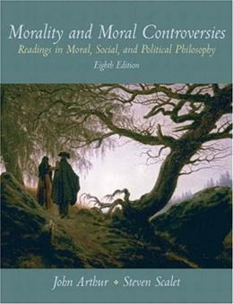 Morality and Moral Controversies: Readings in Moral, Social and Political Philosophy, by Arthur, 8th Edition 9780136031376