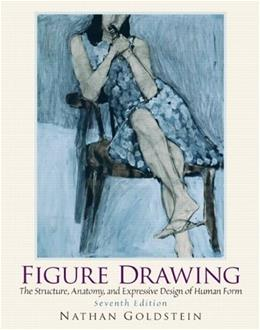 Figure Drawing: The Structural Anatomy and Expressive Design of the Human Form, by Goldstein, 7th Edition 9780136031918