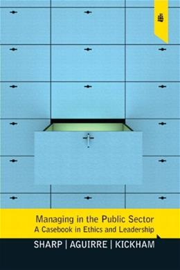 Managing in the Public Sector: A Casebook in Ethics and Leadership, by Sharp 9780136039754