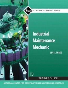 Industrial Maintenance Mechanic, by NCCER, 3rd Edition, Level 3: Trainee Guide 9780136044963