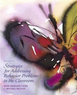 Strategies for Addressing Behavior Problems in the Classroom, by Kerr, 6th Edition 9780136045243