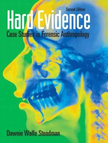 Hard Evidence: Case Studies in Forensic Anthropology, by Steadman, 2nd Edition 9780136050735