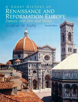 Short History of Renaissance and Reformation Europe, by Zophy, 4th Edition 9780136056287