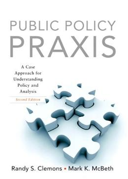 Public Policy Praxis: A Case Approach for Understanding Policy and Analysis 2 9780136056522