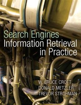 Search Engines: Information Retrieval in Practice, by Croft 9780136072249