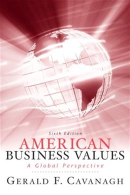 American Business Values, by Cavanagh, 6th Edition 9780136078296