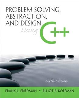 Problem Solving, Abstraction, and Design using C++ (6th Edition) 9780136079477