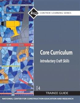Core Curriculum: Introductory Craft Skills, by NCCER, 4th Edition 9780136086376