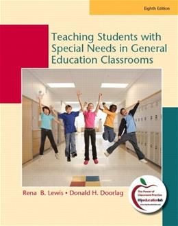 Teaching Students with Special Needs in General Education Classrooms, by Lewis, 8th Edition 8 PKG 9780136101246