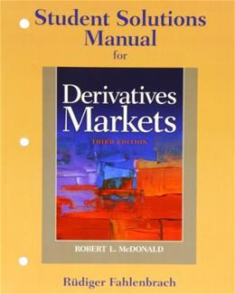 Derivatives Markets, by McDonald, 3rd Edition, Solutions Manual 9780136118282