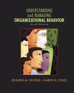 Understanding and Managing Organizational Behavior (6th Edition) 9780136124436