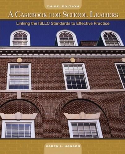 Casebook for School Leaders: Linking the ISLLC Standards to Effective Practice, by Hanson, 3rd Edition 9780136126829