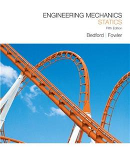 Engineering Mechanics: Statics, by Bedford, 5th Edition 9780136129158