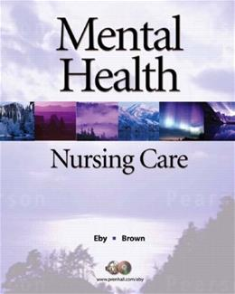 Mental Health Nursing Care, by Eby, 2nd Edition 9780136136927