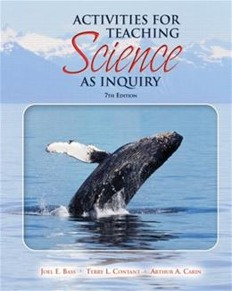 Activities for Teaching Science as Inquiry, by Bass, 7th Edition 9780136156802