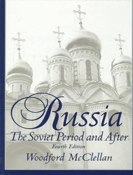 Russia: The Soviet Period and After, by McClellan, 4th Edition 9780136466130