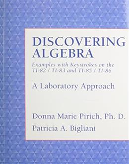 Discovering Algebra: Examples with Keystrokes on the TI-83/TI-82 and TI-85/TI-86, A Laboratory Approach 1 9780136492030