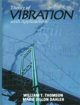 Theory of Vibration with Applications, by Thomson, 5th Edition 9780136510680