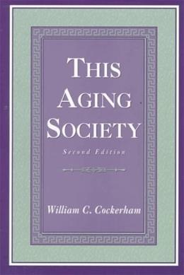 This Aging Society, by Cockerham, 2nd Edition 9780136510925