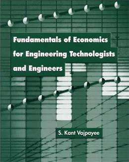 Fundamentals of Economics for Engineering Technologists and Engineers, by Vajpayee 9780136743835