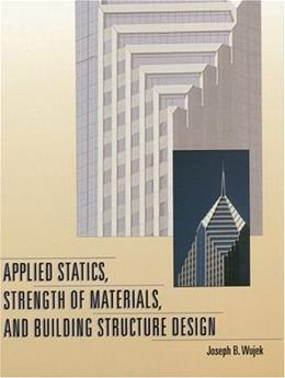 Applied Statics, Strength of Materials, and Building Structure Design, by Wujek 9780136746317