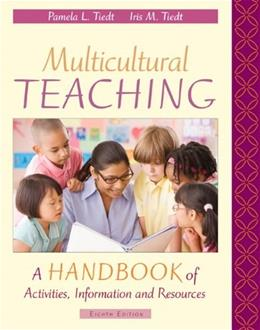 Multicultural Teaching: A Handbook of Activities, Information, and Resources, by Teidt, 8th Edition 9780137011018