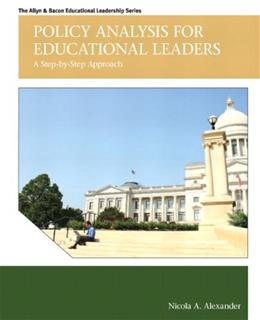 Policy Analysis for Educational Leaders: A Step by Step Approach, by Alexander 9780137016006