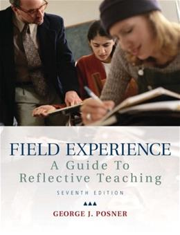 Field Experience: A Guide to Reflective Teaching, by Posner, 7th Edition 9780137016877
