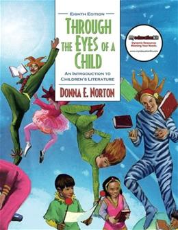 Through the Eyes of a Child: An Introduction to Childrens Literature (8th Edition) 9780137028757