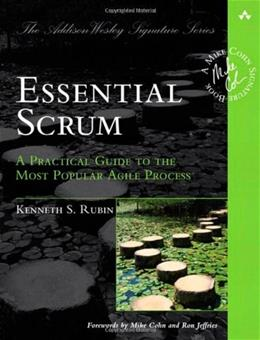 Essential Scrum: A Practical Guide to the Most Popular Agile Process, by Rubin 9780137043293