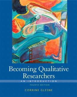 Becoming Qualitative Researchers: An Introduction, by Glesne, 4th Edition 9780137047970