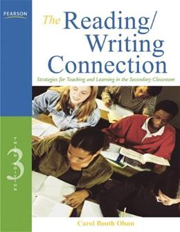 Reading Writing Connection: Strategies for Teaching and Learning in the Secondary Classroom, by Olson, 3rd Edition 9780137056071